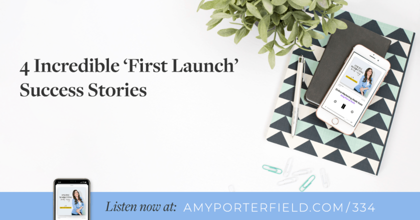 #334: 4 Incredible 'First Launch' Success Stories – Amy Porterfield