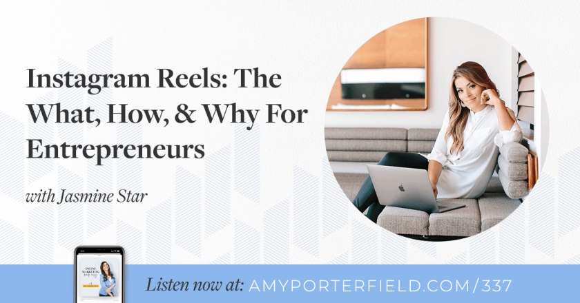 #337: Instagram Reels: The What, How, & Why For Entrepreneurs with Jasmine Star – Amy Porterfield