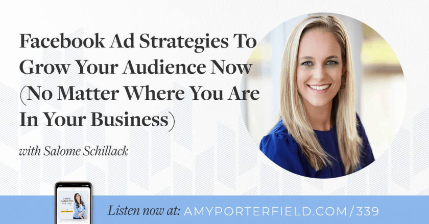 #339: Facebook Ad Strategies To Grow Your Audience Now (No Matter Where You Are In Your Business) with Salome Schillack – Amy Porterfield