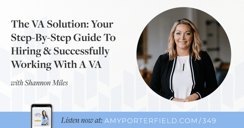 #349: The VA Solution: Your Step-By-Step Guide To Hiring & Successfully Working With A VA with Shannon Miles – Amy Porterfield