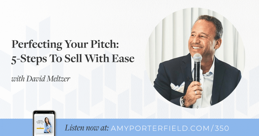 #350: Perfecting Your Pitch: 5-Steps To Sell With Ease with David Meltzer – Amy Porterfield