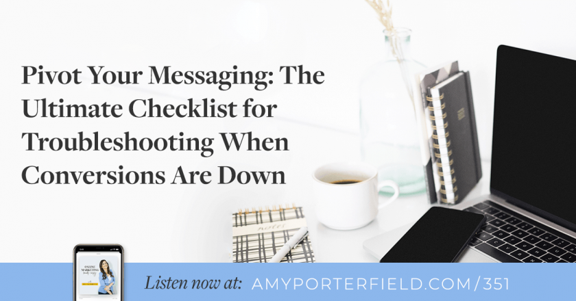 #351: Pivot Your Messaging: The Ultimate Checklist for Troubleshooting When Conversions Are Down – Amy Porterfield