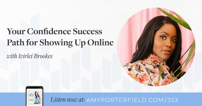 #353: Your Confidence Success Path for Showing Up Online with Ivirlei Brookes – Amy Porterfield