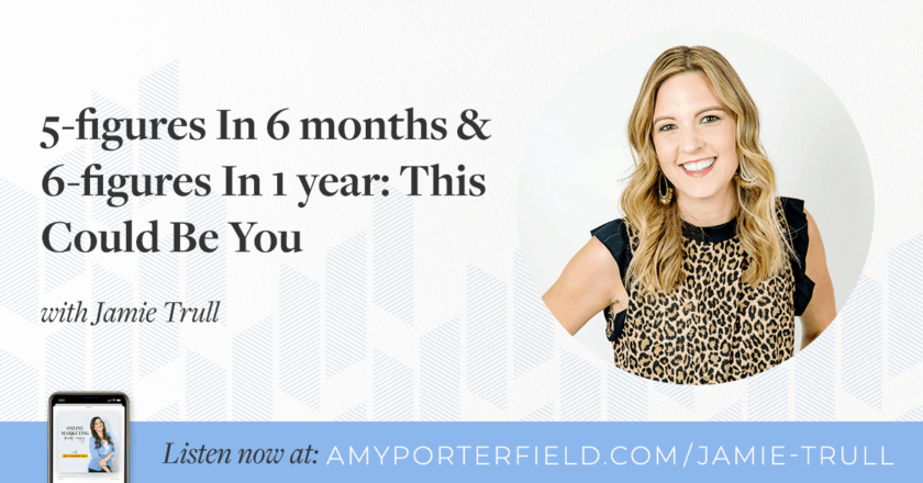 BONUS: 5-figures in 6 months & 6-figures in 1 year: This Could Be You With Jamie Trull – Amy Porterfield