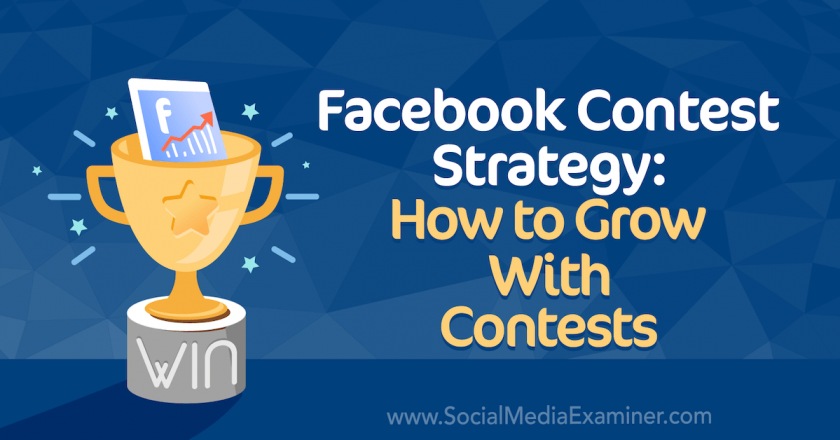 Facebook Contest Strategy: How to Grow With Contests : Social Media Examiner