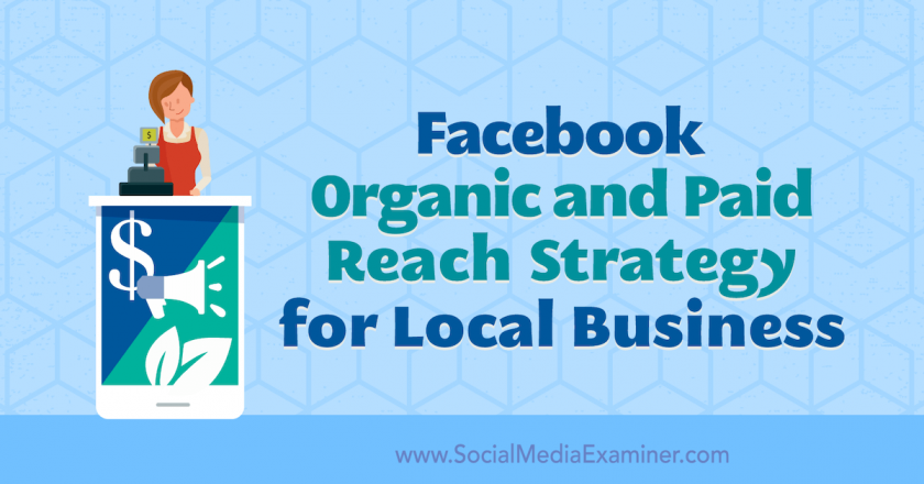 Facebook Organic and Paid Reach Strategy for Local Businesses : Social Media Examiner