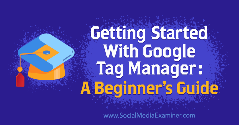 Getting Started With Google Tag Manager: A Beginner's Guide : Social Media Examiner