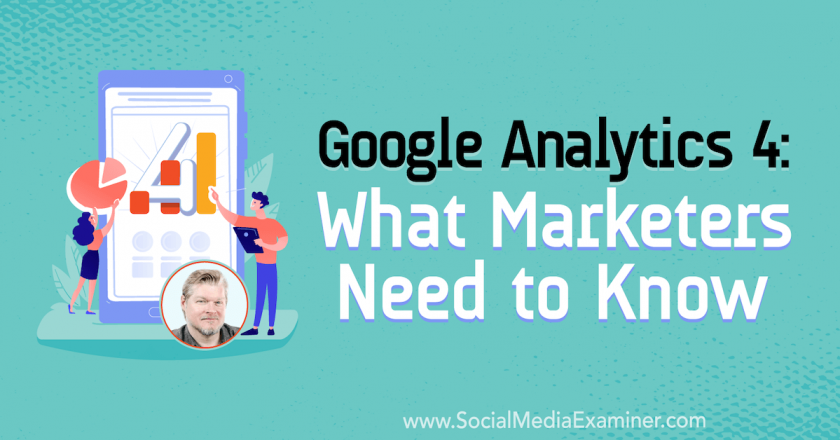 Google Analytics 4: What Marketers Need to Know : Social Media Examiner