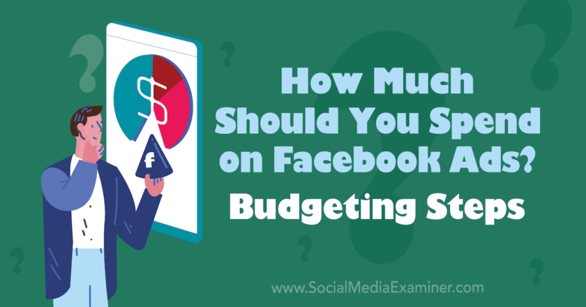 How Much Should You Spend on Facebook Ads? Budgeting Steps : Social Media Examiner