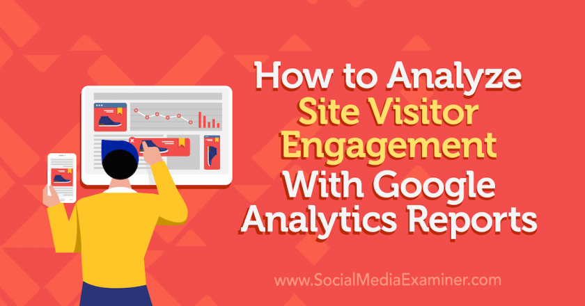 How to Analyze Site Visitor Engagement With Google Analytics Reports : Social Media Examiner