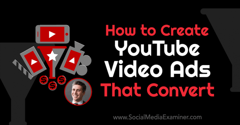 How to Create YouTube Video Ads That Convert : Social Media Examiner