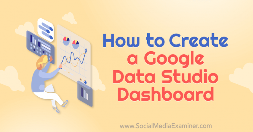 How to Create a Google Data Studio Dashboard : Social Media Examiner