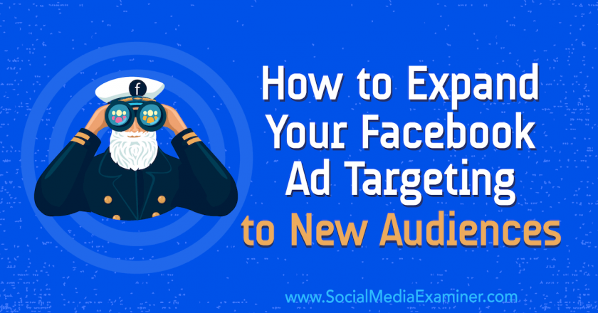 How to Expand Your Facebook Ad Targeting to New Audiences : Social Media Examiner