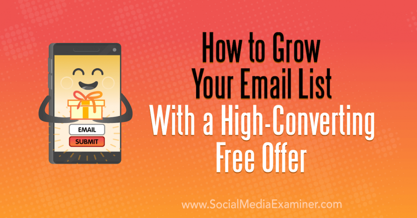 How to Grow Your Email List With a High-Converting Free Offer : Social Media Examiner