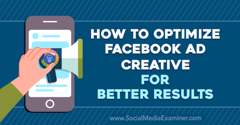 How to Optimize Facebook Ad Creative for Better Results : Social Media Examiner