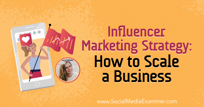 Influencer Marketing Strategy: How to Scale a Business : Social Media Examiner