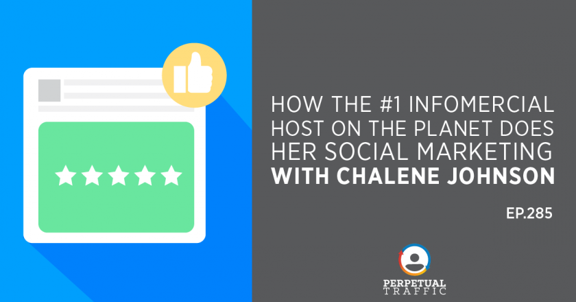 Perpetual Traffic | Episode 285: How the #1 Infomercial Host on the Planet Does Her Social Marketing with Chalene Johnson