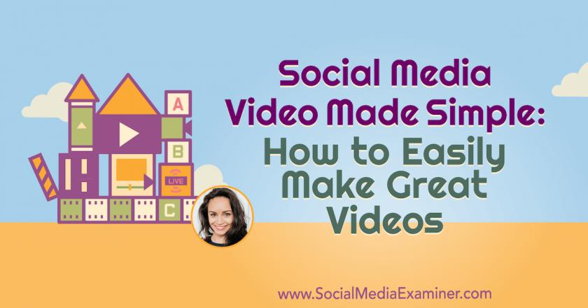 Social Media Video Made Simple: How to Easily Make Great Videos : Social Media Examiner