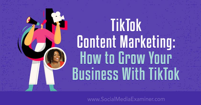 TikTok Content Marketing: How to Grow Your Business With TikTok : Social Media Examiner