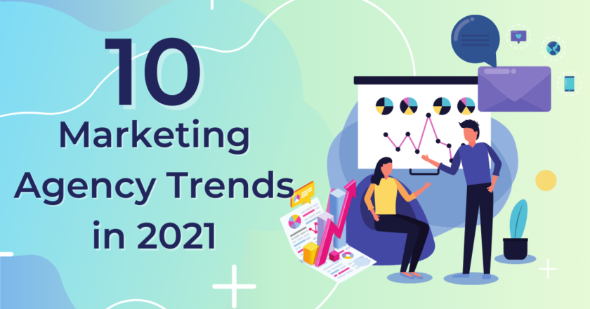 10 Marketing Agency Trends You Should Know About in 2021