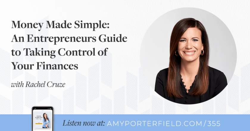 #355: Money Made Simple: An Entrepreneurs Guide to Taking Control of Your Finances with Rachel Cruze – Amy Porterfield