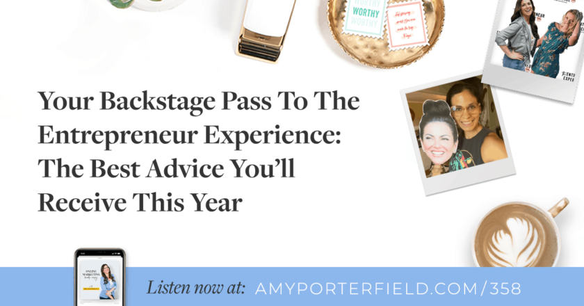 #358: Your Backstage Pass To The Entrepreneur Experience: The Best Advice You'll Receive This Year – Amy Porterfield