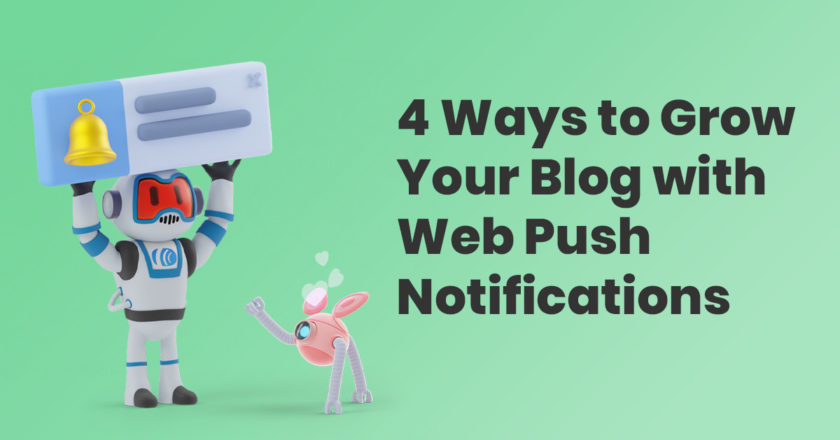 4 Ways to Grow your Blog with Web Push Notifications