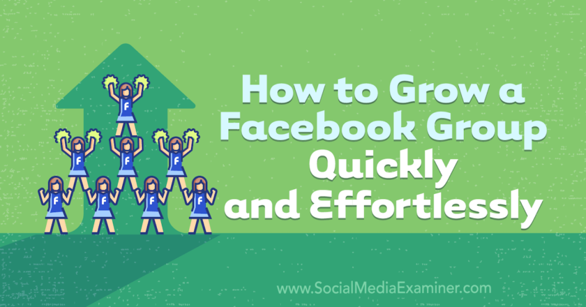 How to Grow a Facebook Group Quickly and Effortlessly : Social Media Examiner