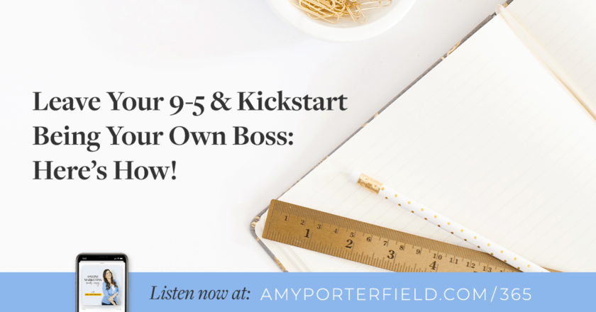 #365: Leave Your 9-5 & Kickstart Being Your Own Boss: Here's How! – Amy Porterfield