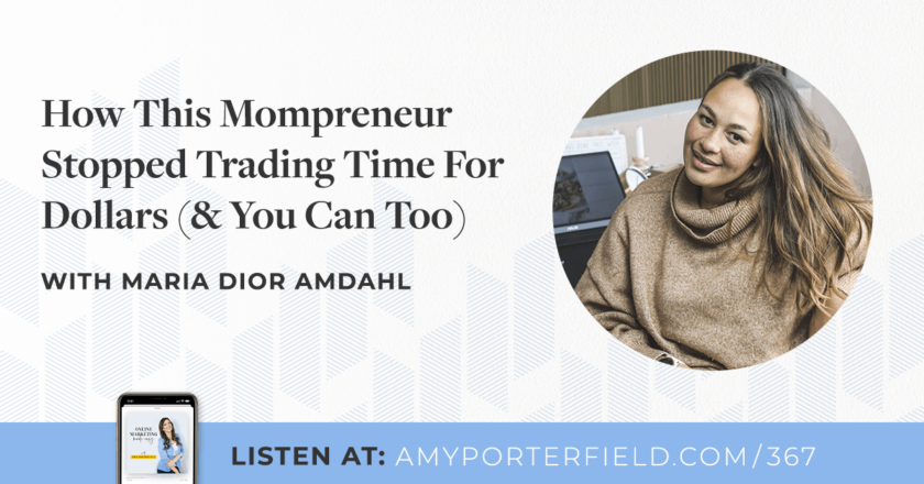 #367: How This Mompreneur Stopped Trading Time For Dollars (& You Can Too) with Maria Dior Duegaard Amdahl – Amy Porterfield