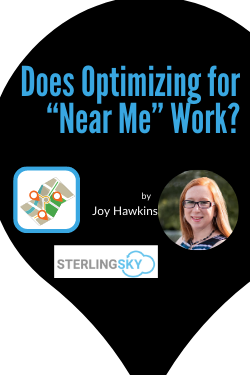 "Does Optimizing Content for ""Near Me"" Work for Local SEO? Sterling Sky Blog"