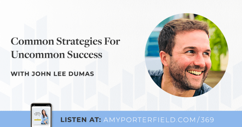 #369: Common Strategies For Uncommon Success With John Lee Dumas – Amy Porterfield
