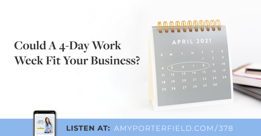 #378: Could A 4-Day Work Week Fit Your Business? – Amy Porterfield