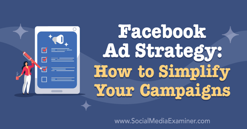 Facebook Ad Strategy: How to Simplify Your Campaigns : Social Media Examiner