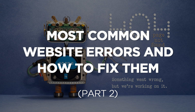 Most Common Website Errors and How to Fix Them (Part 2)