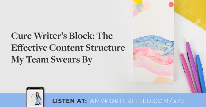 #379: Cure Writer's Block: The Content Structure My Team Swears By
