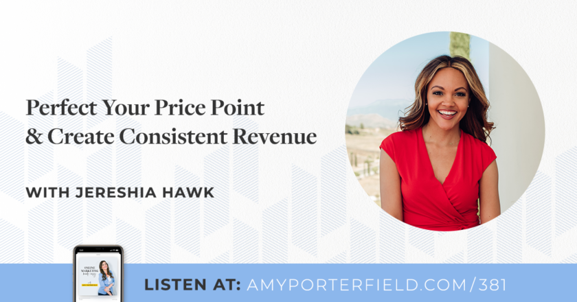 #381: Perfect Your Price Point & Create Consistent Revenue With Jereshia Hawk – Amy Porterfield