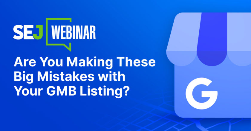 Are You Making These Big Mistakes with Your GMB Listing? [Webinar]