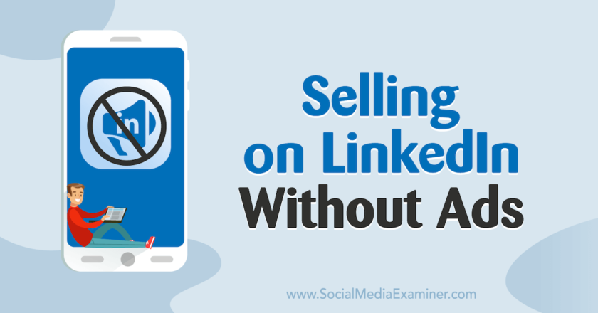 Selling on LinkedIn Without Ads : Social Media Examiner