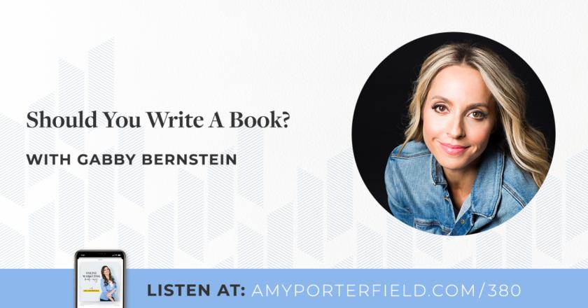 #384: Should You Write A Book? With Gabby Bernstein – Amy Porterfield