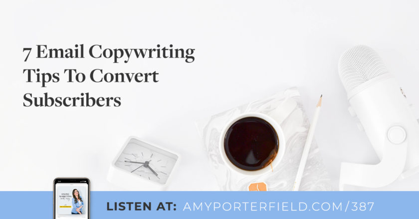 #387: 7 Email Copywriting Tips To Convert Subscribers – Amy Porterfield