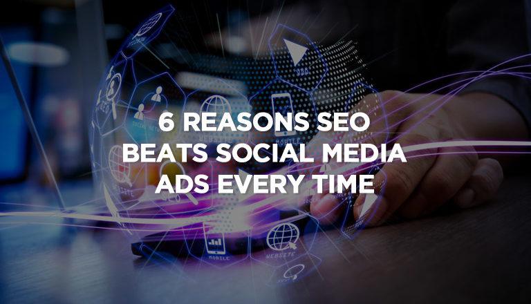 6 Reasons SEO Beats Social Media Ads Every Time