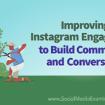 Improving Instagram Engagement to Build Community and Conversions : Social Media Examiner