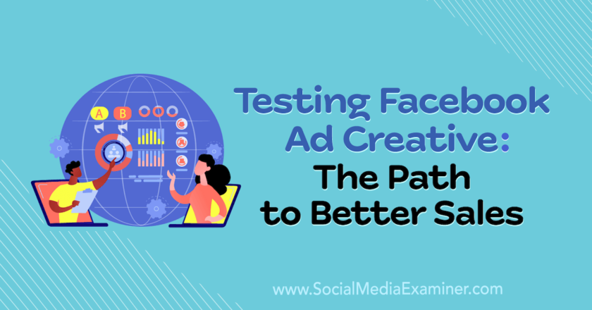 Testing Facebook Ad Creative: The Path to Better Sales : Social Media Examiner