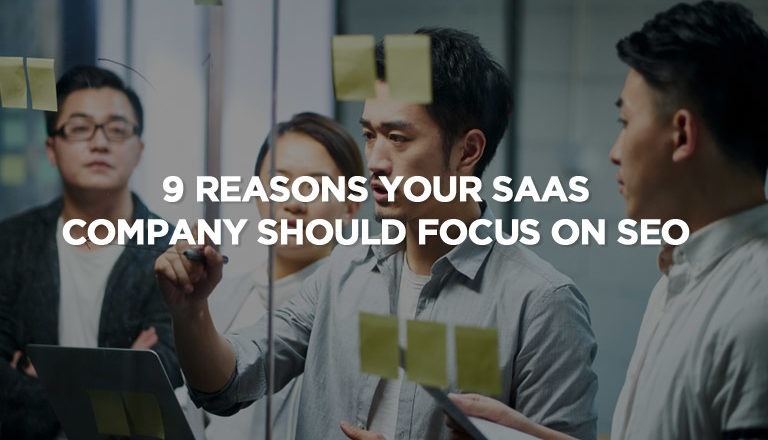 9 Reasons Your SaaS Company Should Focus on SEO