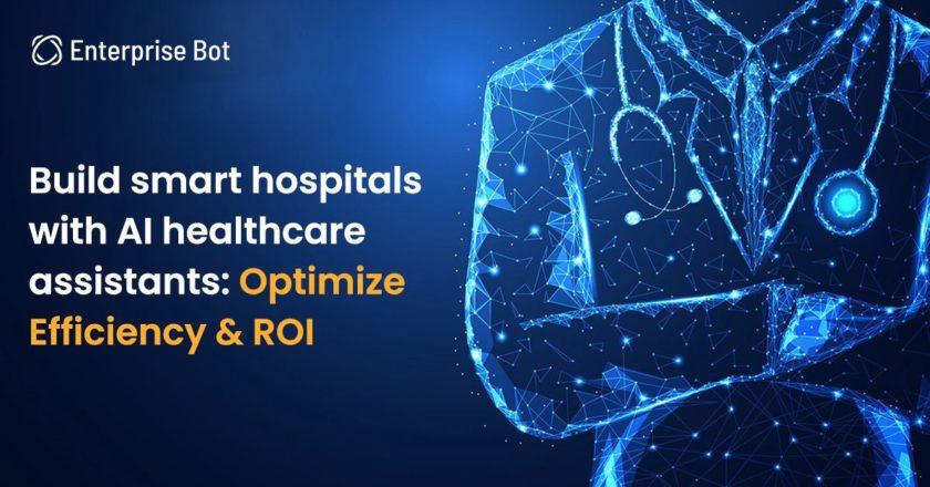 Build smart hospitals with AI healthcare assistants: Optimize Efficiency & ROI | by Enterprise Bot | Jul, 2021