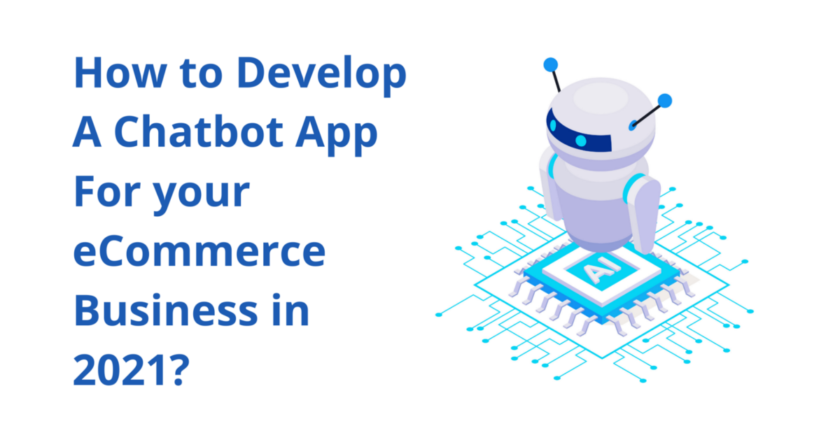 How to Develop a Chatbot app for your eCommerce business in 2021? | by Parth Bari | Aug, 2021