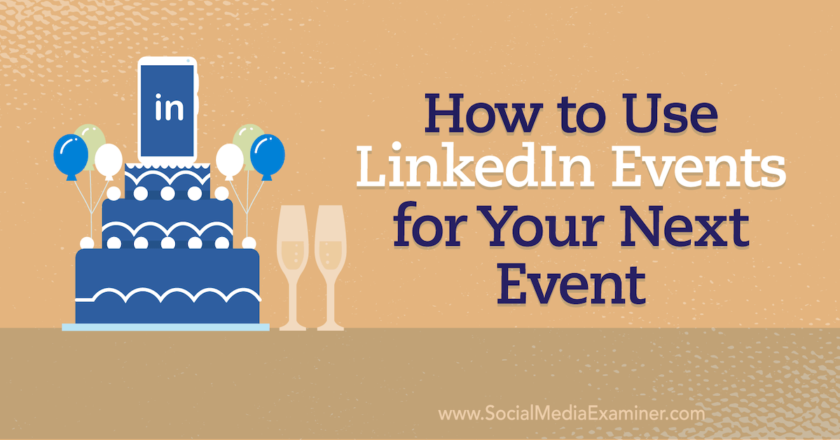How to Use LinkedIn Events for Your Next Event : Social Media Examiner