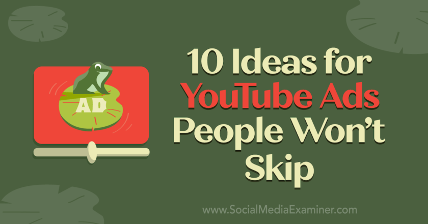 10 Ideas for YouTube Ads People Won't Skip : Social Media Examiner