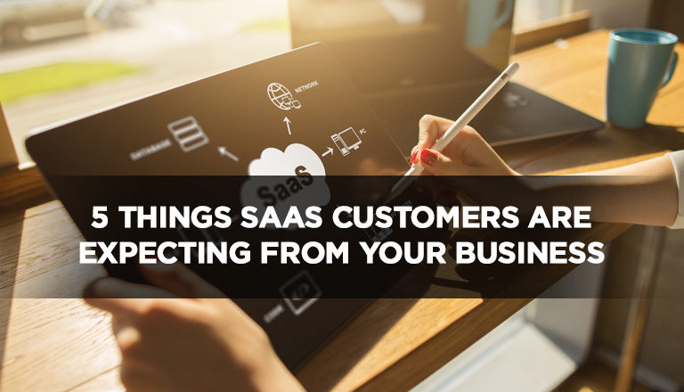 5 Things SaaS Customers Are Expecting From Your Business